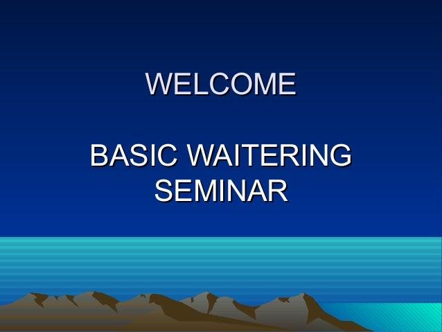 WELCOMEWELCOME BASIC WAITERINGBASIC WAITERING SEMINARSEMINAR