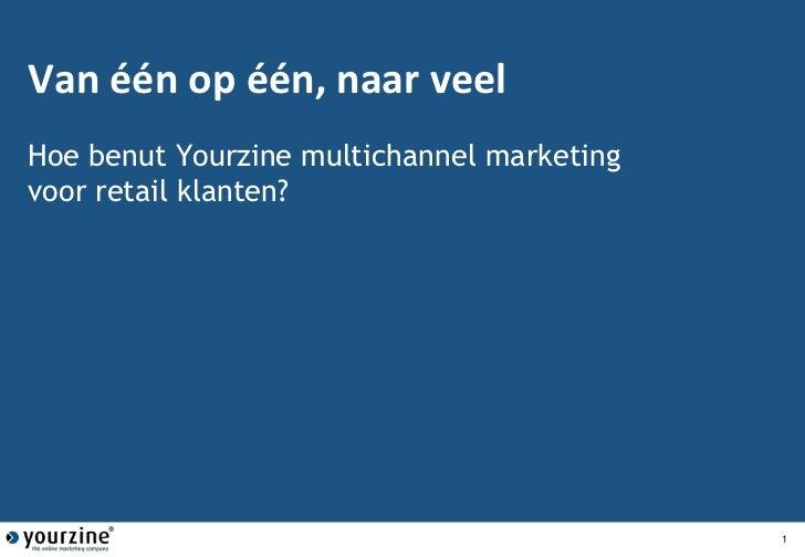 Van één op één, naarveelHoe benut Yourzine multichannelmarketing voor retailklanten?<br />