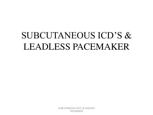 SUBCUTANEOUS ICD'S & LEADLESS PACEMAKER SUBCUTANEOUS ICD'S & LEADLESS PACEMAKER