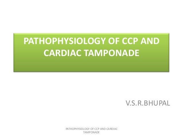 PATHOPHYSIOLOGY OF CCP AND CARDIAC TAMPONADE  V.S.R.BHUPAL PATHOPHYSIOLOGY OF CCP AND CARDIAC TAMPONADE