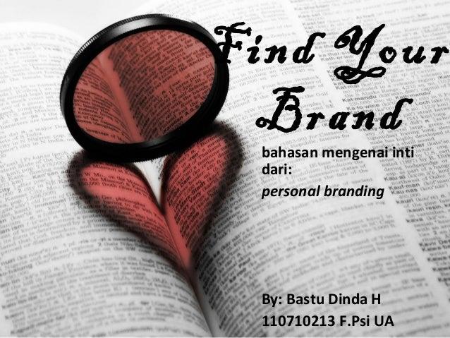 Find Your Brand bahasan mengenai inti dari: personal branding By: Bastu Dinda H 110710213 F.Psi UA