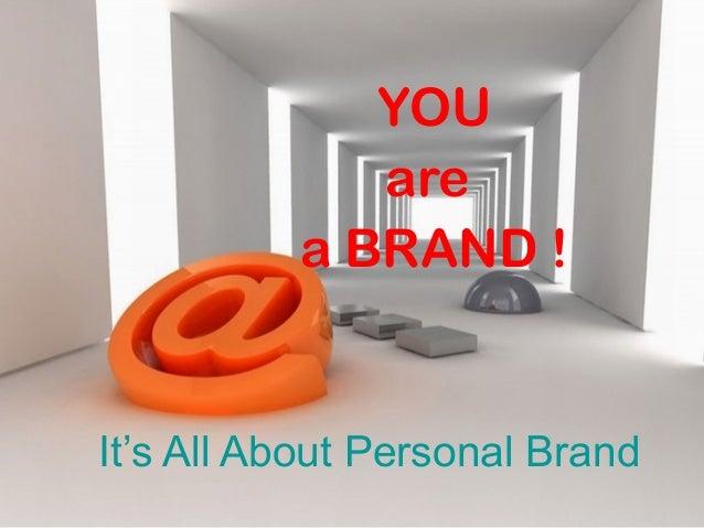 It's All About Personal Brand YOU are a BRAND !
