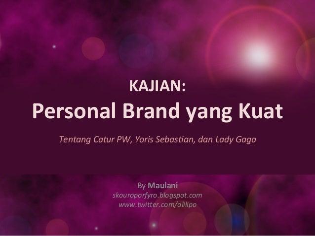 KAJIAN: Personal Brand yang Kuat Tentang Catur PW, Yoris Sebastian, dan Lady Gaga By Maulani skouroporfyro.blogspot.com ww...