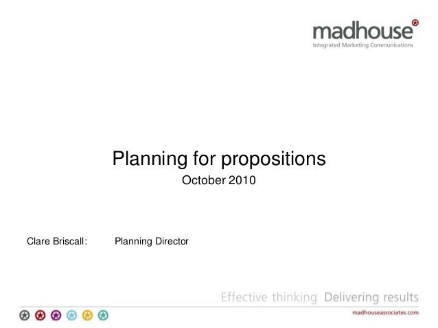 Planning for propositions October 2010 Clare Briscall: Planning Director