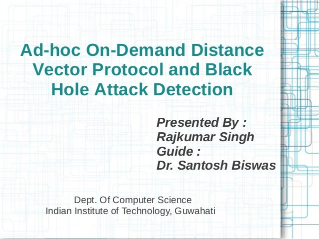 Ad-hoc On-Demand Distance Vector Protocol and Black   Hole Attack Detection                            Presented By :     ...
