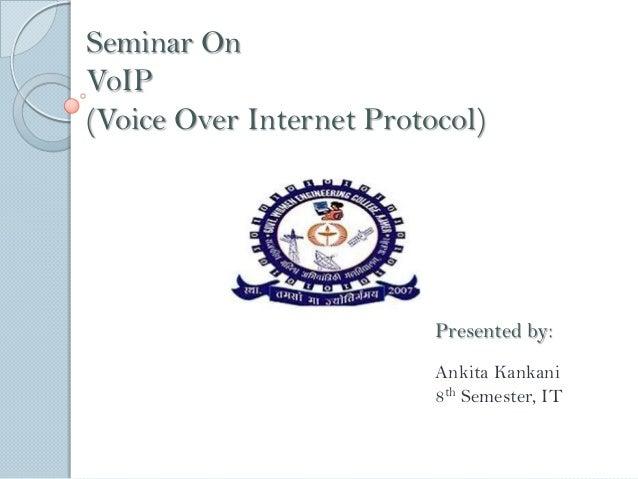 Seminar OnVoIP(Voice Over Internet Protocol)                          Presented by:                          Ankita Kankan...