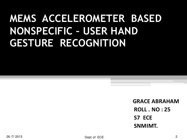 mems accelerometer based hand gesture recognition Gesture recognition using 3d mems accelerometer akhila denny1, annmary cherian2 mems accelerometer, hand gestures i system is based on mems accelerometers only and gyroscopes are not implemented for motion sensing.