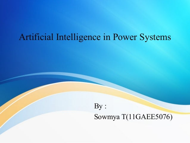 Artificial Intelligence in Power Systems By : Sowmya T(11GAEE5076)
