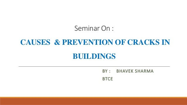 Seminar On : CAUSES & PREVENTION OF CRACKS IN BUILDINGS BY : BHAVEK SHARMA BTCE