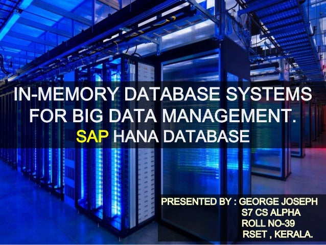IN-MEMORY DATABASE SYSTEMS FOR BIG DATA MANAGEMENT. SAP HANA DATABASE PRESENTED BY : GEORGE JOSEPH S7 CS ALPHA ROLL NO-39 ...