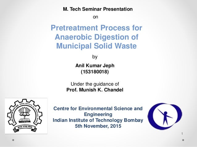 M. Tech Seminar Presentation on Pretreatment Process for Anaerobic Digestion of Municipal Solid Waste by Anil Kumar Jeph (...