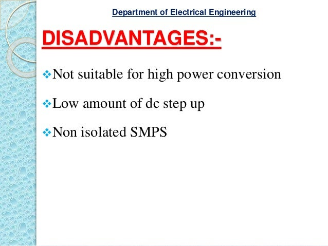 DISADVANTAGES:- Not suitable for high power conversion Low amount of dc step up Non isolated SMPS Department of Electri...