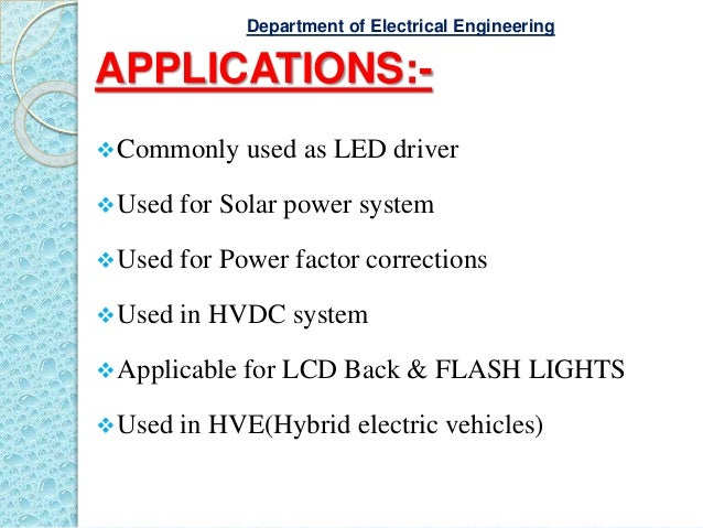 APPLICATIONS:- Commonly used as LED driver Used for Solar power system Used for Power factor corrections Used in HVDC ...