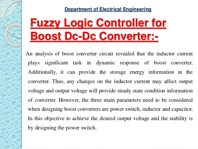 Fuzzy Logic Controller for Boost Dc-Dc Converter:- An analysis of boost converter circuit revealed that the inductor curre...