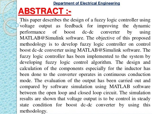 ABSTRACT :- This paper describes the design of a fuzzy logic controller using voltage output as feedback for improving the...