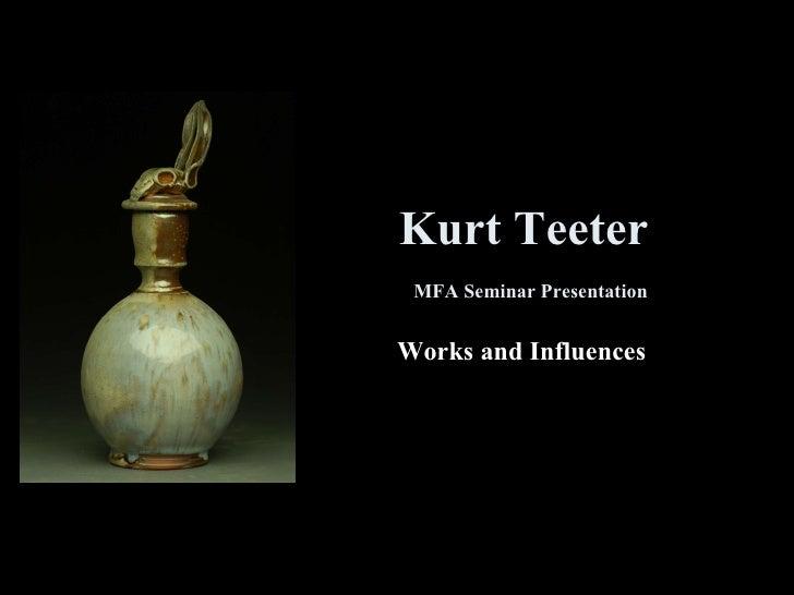 Kurt Teeter   MFA Seminar Presentation Works and Influences