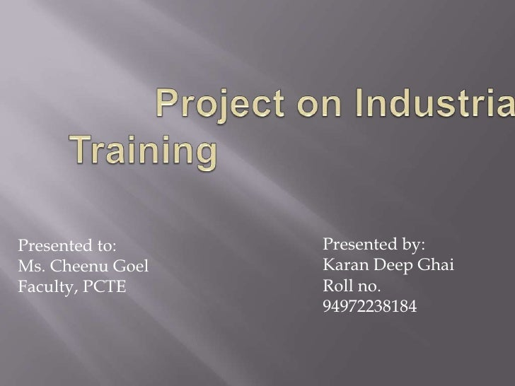 Project on Industrial Training<br />Presented by:<br />Karan Deep Ghai<br />Roll no. 94972238184<br />Presented to:<br />M...