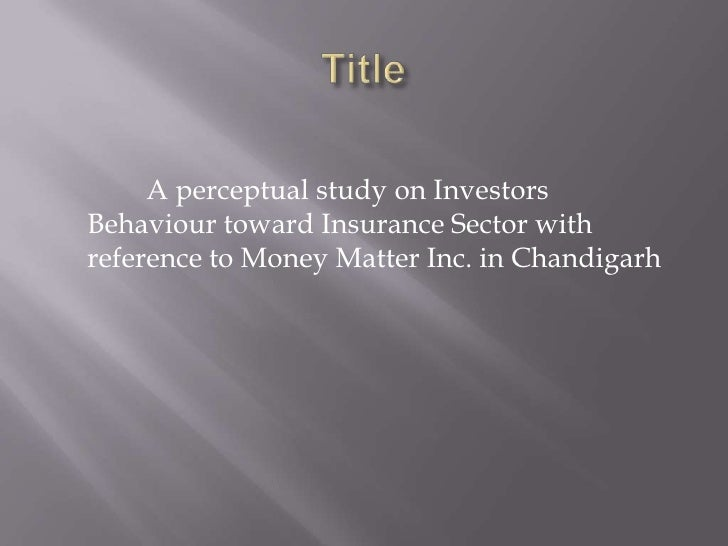 to study the investors' behavior towards Investor's preference towards various investment avenues based on their income and occupation financial illiterates and women are attracted towards investing in gold than any a study of investor behavior on investment avenues in mumbai fenil trans asian journal of marketing.