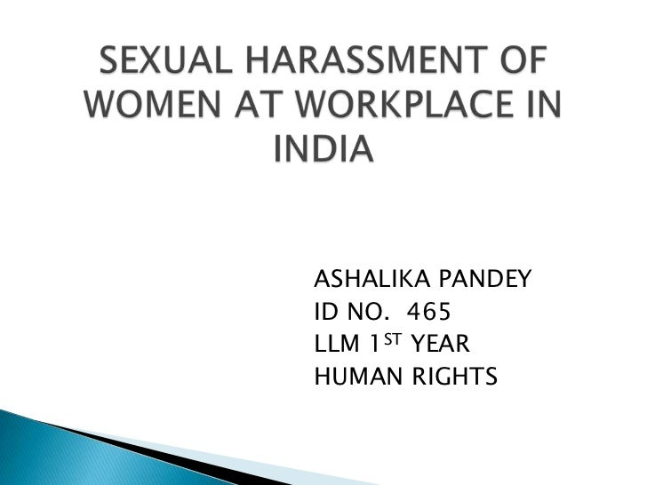 SEXUAL HARASSMENT OF WOMEN AT WORKPLACE IN INDIA<br />                                   ASHALIKA PANDEY<br />            ...