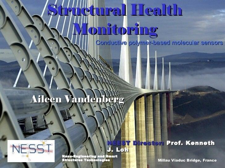 Structural Health Monitoring Conductive polymer-based molecular sensors NEEST Director:  Prof. Kenneth J. Loh Aileen Vande...