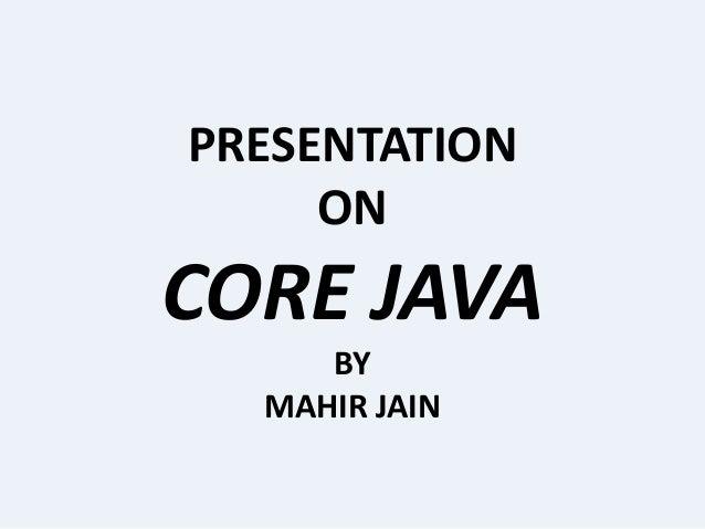 PRESENTATION ON CORE JAVA BY MAHIR JAIN