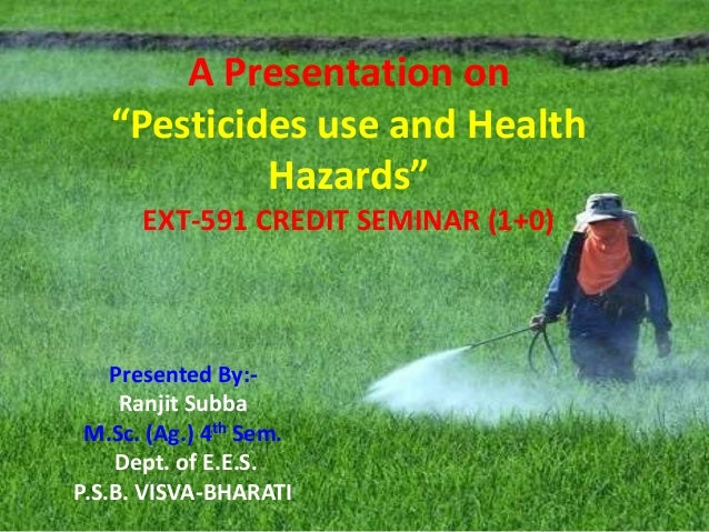 """A Presentation on """"Pesticides use and Health Hazards"""" EXT-591 CREDIT SEMINAR (1+0) Presented By:- Ranjit Subba M.Sc. (Ag.)..."""