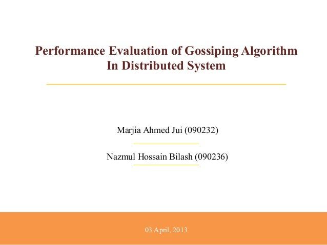 Performance Evaluation of Gossiping Algorithm In Distributed System Marjia Ahmed Jui (090232) Nazmul Hossain Bilash (09023...