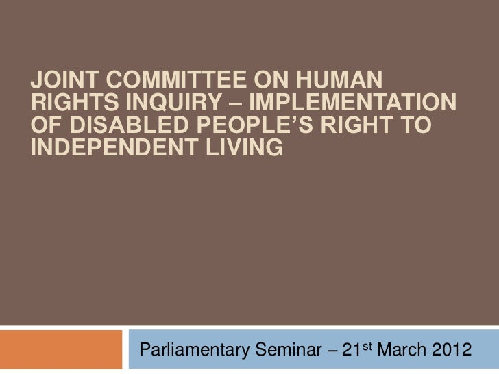 JOINT COMMITTEE ON HUMANRIGHTS INQUIRY – IMPLEMENTATIONOF DISABLED PEOPLE'S RIGHT TOINDEPENDENT LIVING       Parliamentary...