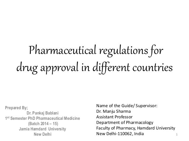 Pharmaceutical regulations for drug approval in different countries Prepared By; Dr. Pankaj Bablani 1st Semester PhD Pharm...