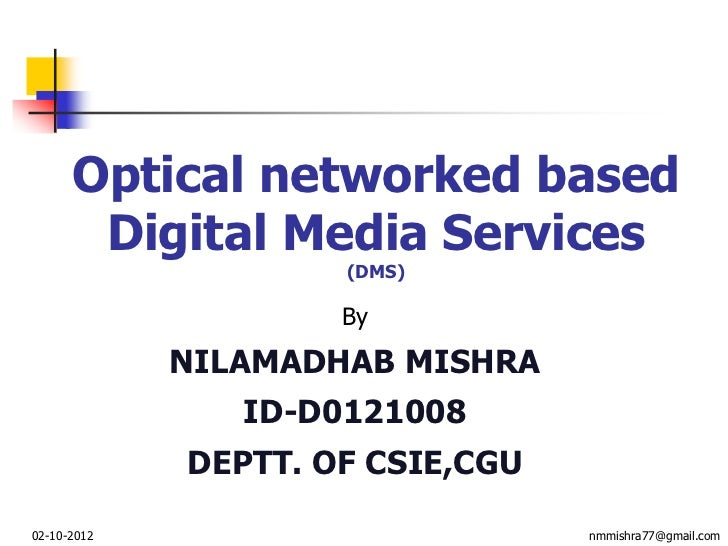 Optical networked based       Digital Media Services                     (DMS)                     By             NILAMADH...