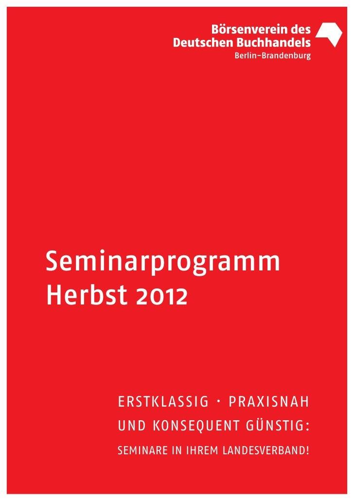 SeminarprogrammHerbst 2012    ERSTKLASSIG · PRAXISNAH    UND KONSEQUENT GÜNSTIG:    SEMINARE IN IHREM LANDESVERBAND!