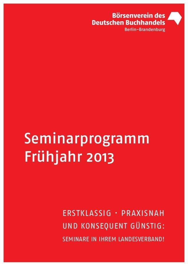 SeminarprogrammFrühjahr 2013    ERSTKLASSIG · PRAXISNAH    UND KONSEQUENT GÜNSTIG:    SEMINARE IN IHREM LANDESVERBAND!