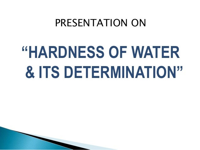 "PRESENTATION ON ""HARDNESS OF WATER & ITS DETERMINATION"""