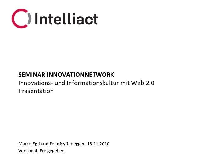 SEMINAR INNOVATIONNETWORK Innovations- und Informationskultur mit Web 2.0 Präsentation     Marco Egli und Felix Nyffenegge...