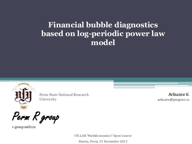 Financial bubble diagnostics based on log-periodic power law model  Perm State National Research University  Perm R group ...