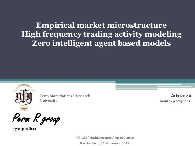 Empirical market microstructure High frequency trading activity modeling Zero intelligent agent based models  Perm State N...