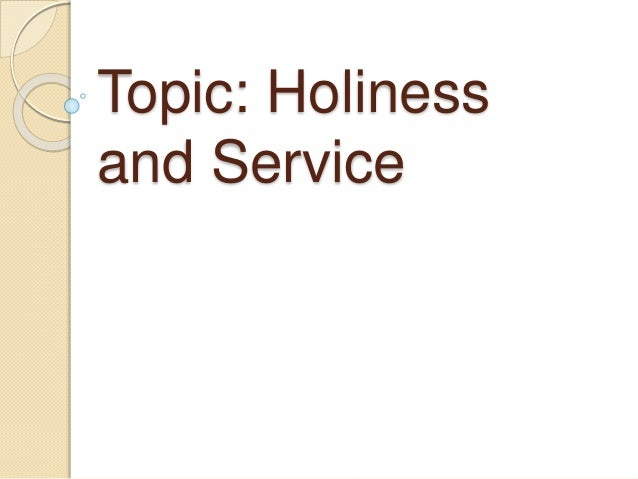 Topic: Holiness  and Service