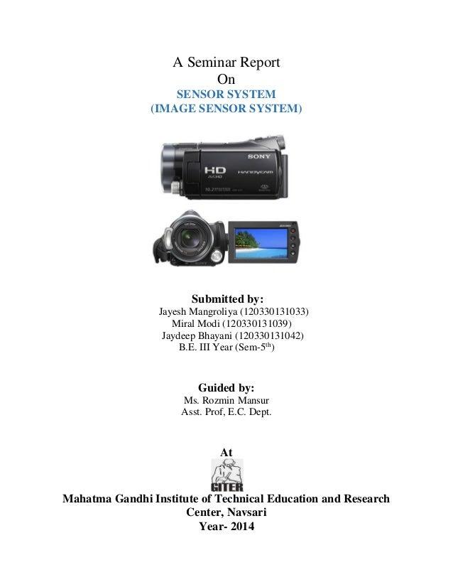 A Seminar Report On SENSOR SYSTEM (IMAGE SENSOR SYSTEM) Submitted by: Jayesh Mangroliya (120330131033) Miral Modi (1203301...