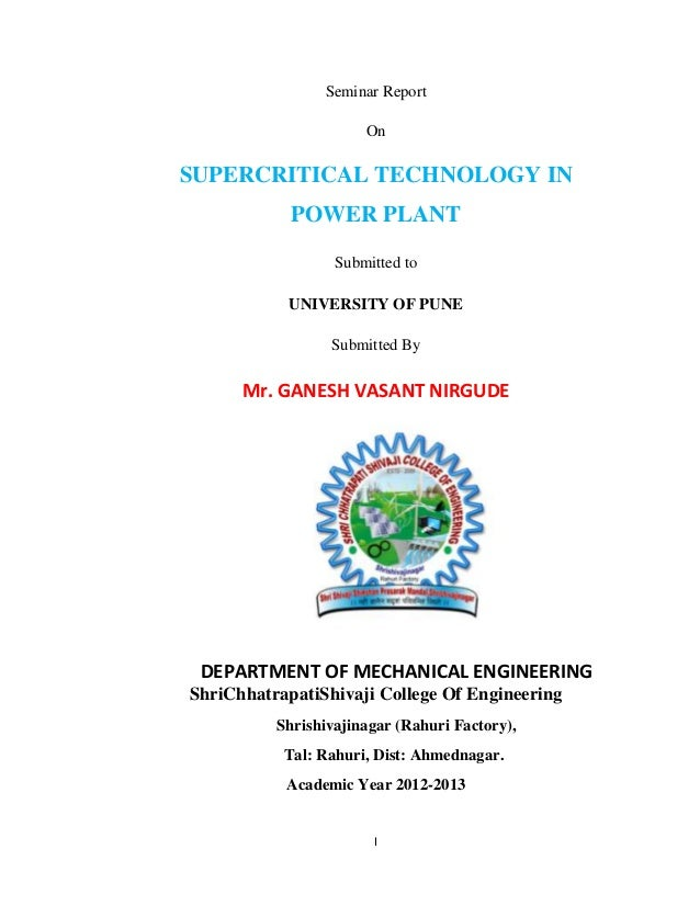 I Seminar Report On SUPERCRITICAL TECHNOLOGY IN POWER PLANT Submitted to UNIVERSITY OF PUNE Submitted By Mr. GANESH VASANT...