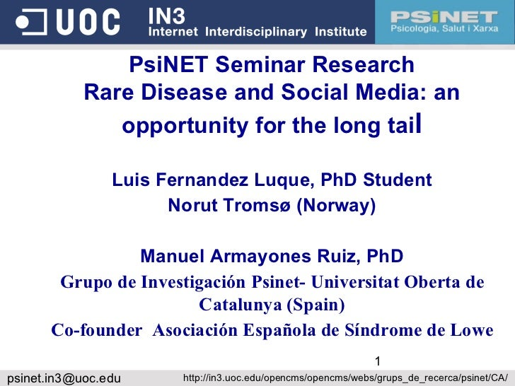 PsiNET Seminar Research Rare Disease and Social Media: an opportunity for the long tai l Luis Fernandez Luque, PhD Student...