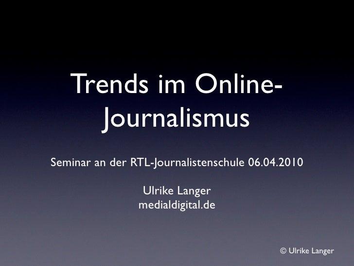 Trends im Online-       Journalismus Seminar an der RTL-Journalistenschule 06.04.2010                  Ulrike Langer      ...