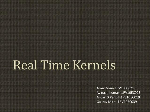 Real Time Kernels             Arnav Soni- 1RV10EC021             Avinash Kumar- 1RV10EC025             Anvay G Pandit-1RV1...