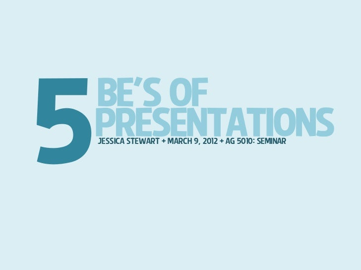BE'S OFPRESENTATIONSJessica Stewart + march 9, 2012 + AG 5010: Seminar