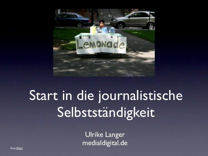 Start in die journalistische                   Selbstständigkeit                       Ulrike Langer                      ...