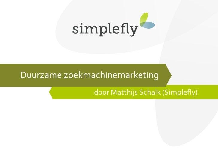 Duurzame zoekmachinemarketing door Matthijs Schalk (Simplefly)