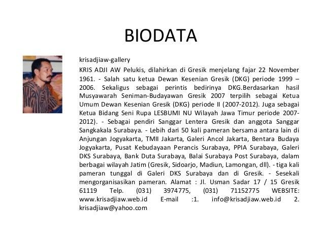 BIODATA krisadjiaw-gallery KRIS ADJI AW Pelukis, dilahirkan di Gresik menjelang fajar 22 November 1961. - Salah satu ketua...