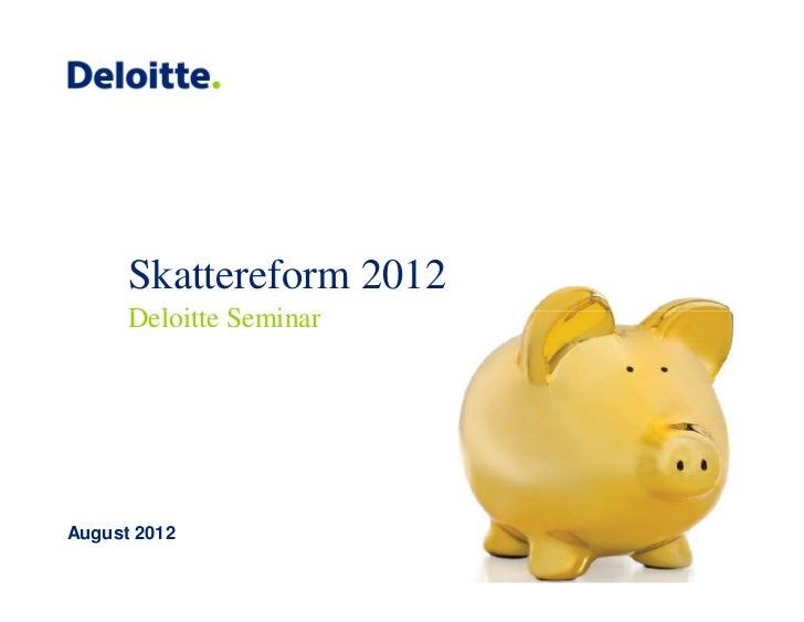 Skattereform 2012      Deloitte SeminarAugust 2012