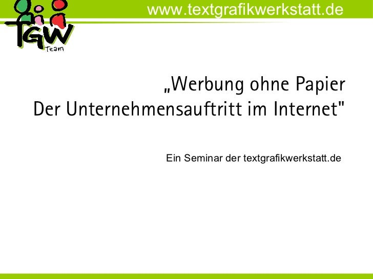 """www.textgrafikwerkstatt.de              """"Werbung ohne PapierDer Unternehmensauftritt im Internet""""               Ein Semina..."""