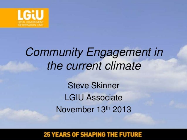 Community Engagement in the current climate Steve Skinner LGIU Associate November 13th 2013