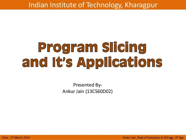 Indian Institute of Technology, Kharagpur Date : 27 March-2014 Ankur Jain, Dept of Computer Sc & Engg., IIT Kgp Presented ...